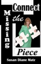 Connect the Missing Piece ebook by Susan Diane Matz