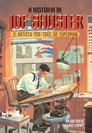 A história de Joe Shuster - O artista por trás do Superman eBook by Julian  Voloj, Thomas  Campi, Julian  Voloj