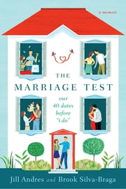 "The Marriage Test - Our 40 Dates Before ""I Do"" ebook by Jill Andres,Brook Silva-Braga"