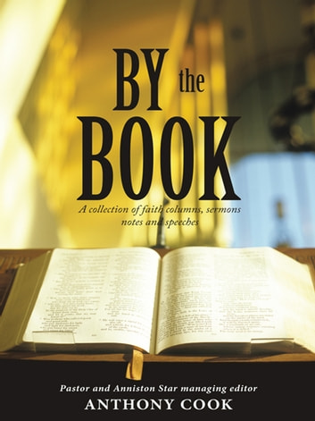 By the Book - A Collection of Faith Columns, Sermons Notes and Speeches ebook by Anthony Cook
