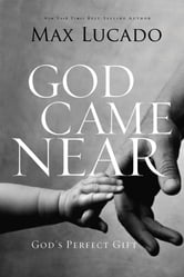 God Came Near - God's Perfect Gift ebook by Max Lucado