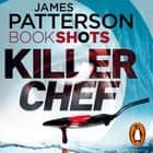 Killer Chef - BookShots luisterboek by James Patterson, Ari Fliakos