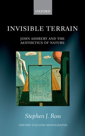 Invisible Terrain - John Ashbery and the Aesthetics of Nature ebook by Stephen J. Ross