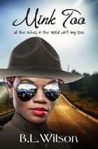 Mink Too, All the Riches in the World Can't Buy Love ebook by B.L Wilson