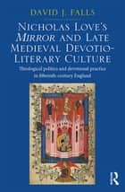 Nicholas Love's Mirror and Late Medieval Devotio-Literary Culture ebook by David J. Falls