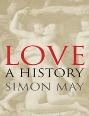 Love: A History ebook by Simon May