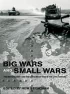 Big Wars and Small Wars - The British Army and the Lessons of War in the 20th Century ebook by Hew Strachan