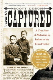 The Captured - A True Story of Abduction by Indians on the Texas Frontier ebook by Scott Zesch
