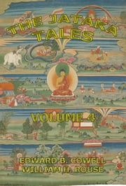 The Jataka Tales, Volume 4 - Extended Annotated Edition ebook by Edward Byles Cowell,W. H. D. Rouse