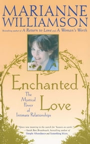 Enchanted Love - The Mystical Power Of Intimate Relationships ebook by Marianne Williamson