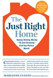 The Just Right Home - Buying, Renting, Moving--or Just Dreaming--Find Your Perfect Match! ebook by Marianne Cusato