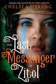 The Last Messenger of Zitol ebook by Chelsea Bagley Dyreng