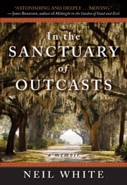 In the Sanctuary of Outcasts - A Memoir ebook by Neil White