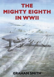 The Mighty Eighth in WWII ebook by Graham Smith