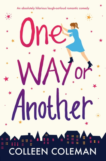 One Way or Another - An absolutely hilarious laugh out loud romantic comedy ebook by Colleen Coleman