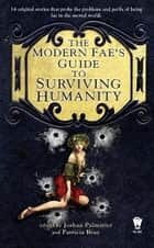 The Modern Fae's Guide to Surviving Humanity ebook by Joshua Palmatier, Patricia Bray
