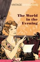 The World in the Evening ebook by Christopher Isherwood