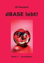 dBase lebt ! Band 2 - Grundlagen ebook by Kobo.Web.Store.Products.Fields.ContributorFieldViewModel
