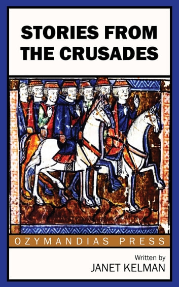 Stories from the Crusades ebook by Janet Kelman