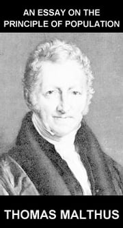 An Essay on the Principle of Population [con Glossario in Italiano] ebook by Thomas Malthus,Eternity Ebooks
