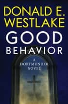 Good Behavior ebook by Donald E Westlake