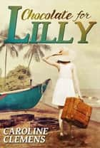 Chocolate For Lilly ebook by Caroline Clemens