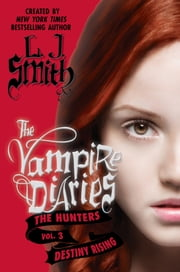 The Vampire Diaries: The Hunters: Destiny Rising ebook by L. J. Smith