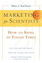 Marketing for Scientists - How to Shine in Tough Times ebook by Marc J. Kuchner