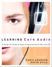 Learning Core Audio - A Hands-On Guide to Audio Programming for Mac and iOS ebook by Chris Adamson,Kevin Avila