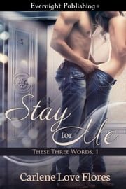 Stay for Me ebook by Carlene Love Flores