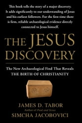 The Jesus Discovery - The Resurrection Tomb that Reveals the Birth of Christianity ebook by James D. Tabor,Simcha Jacobovici