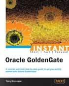Instant Oracle GoldenGate ebook by Tony Bruzzese