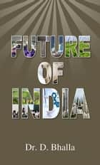 Future Of India  ebook by D. Bhalla