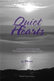 Quiet Hearts - A Companion to the Twelve Steps That Change Choices and Transform Lives ebook by Martin (Anonymous)