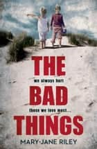 The Bad Things ebook by Mary-Jane Riley