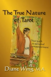 The True Nature of Tarot - Your Path to Personal Empowerment ebook by Diane Wing