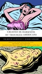 Created in Darkness by Troubled Americans ebook by Kevin Shay,Lee Epstein,John Warner,Suzanne Kleid,Dave Eggers