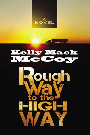 Rough Way to the High Way ebook by Kelly Mack McCoy