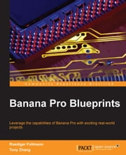 Banana Pro Blueprints ebook by Ruediger Follmann,Tony Zhang
