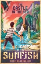 The Castle in the Sea: Quest of the Sunfish 2 ebook by Mardi McConnochie