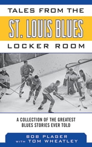 Tales from the St. Louis Blues Locker Room - A Collection of the Greatest Blues Stories Ever Told ebook by Bob Plager,Tom Wheatley