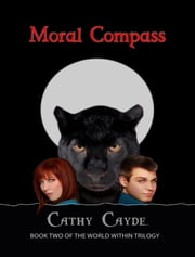 Moral Compass (Book Two of the World Within Trilogy) ebook by Cathy Cayde