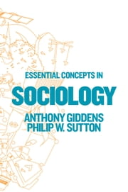 Essential Concepts in Sociology ebook by Anthony Giddens,Philip W. Sutton