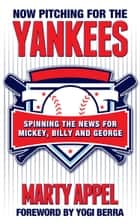 Now Pitching for the Yankees ebook by Marty Appel