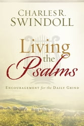 Living the Psalms - Encouragement for the Daily Grind ebook by Charles R Swindoll