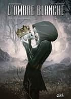 L'Ombre blanche T02 - La couronne de sang eBook by Antoine Ozanam, Antoine Carrion