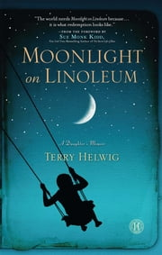 Moonlight on Linoleum - A Daughter's Memoir ebook by Terry Helwig,Sue Monk Kidd