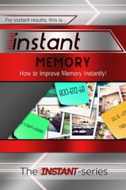 Instant Memory: How to Improve Memory Instantly! ebook by The INSTANT-Series