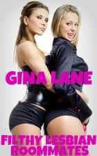 Filthy Lesbian Roommates ebook by Gina Lane