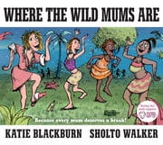 Where the Wild Mums Are ebook by Katie Blackburn